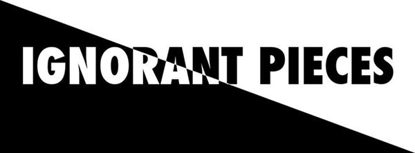 ignorant pieces